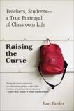 Raising the Curve: Teachers, Students-a True Portrayal of Classroom Life, Berler, Ron