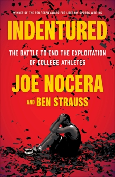 Indentured: The Inside Story of the Rebellion Against the NCAA, Strauss, Ben & Nocera, Joe