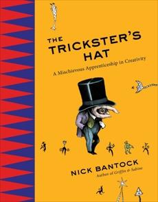 The Trickster's Hat: A Mischievous Apprenticeship in Creativity, Bantock, Nick