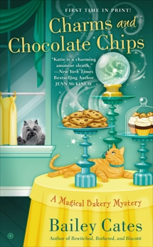 Charms and Chocolate Chips: A Magical Bakery Mystery, Cates, Bailey