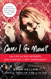Can I Go Now?: The Life of Sue Mengers, Hollywood's First Superagent, Kellow, Brian