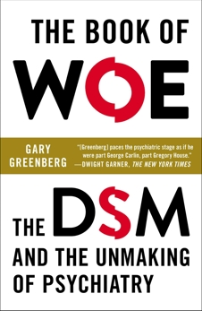 The Book of Woe: The DSM and the Unmaking of Psychiatry, Greenberg, Gary