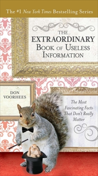 The Extraordinary Book of Useless Information: The Most Fascinating Facts That Don't Really Matter, Voorhees, Don