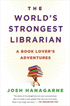 The World's Strongest Librarian: A Book Lover's Adventures, Hanagarne, Josh