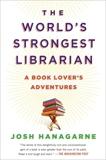 The World's Strongest Librarian: A Book Lover's Adventures, Hanagarne, Josh