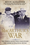 Macarthur's War: The Flawed Genius Who Challenged The American, Alexander, Bevin