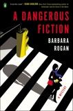 A Dangerous Fiction: A Mystery, Rogan, Barbara