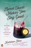 Burnt Toast Makes You Sing Good: A Memoir of Food and Love from an American Midwest Family, Flinn, Kathleen