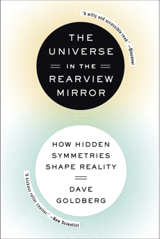 The Universe in the Rearview Mirror: How Hidden Symmetries Shape Reality, Goldberg, Dave