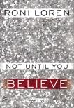 Not Until You Part VII: Not Until You Believe, Loren, Roni