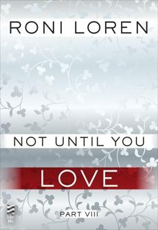 Not Until You Part VIII: Not Until You Love, Loren, Roni