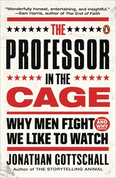 The Professor in the Cage: Why Men Fight and Why We Like to Watch, Gottschall, Jonathan