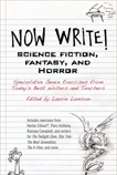 Now Write! Science Fiction, Fantasy and Horror: Speculative Genre Exercises from Today's Best Writers and Teachers, Lamson, Laurie