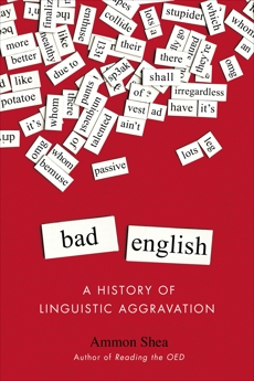 Bad English: A History of Linguistic Aggravation, Shea, Ammon