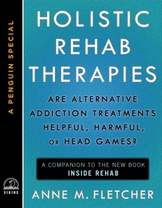 Holistic Rehab Therapies: Are Alternative Addiction Treatments Helpful, Harmful, or Head Games? (A Penguin Special from Viking)