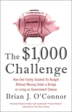 The $1,000 Challenge: How One Family Slashed Its Budget Without Moving Under a Bridge or Living on Gov ernment Cheese, O'Connor, Brian J.