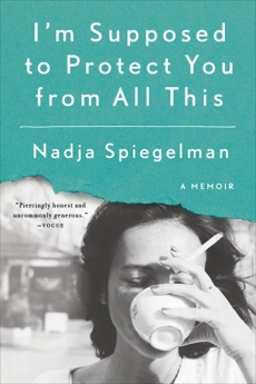 I'm Supposed to Protect You from All This: A Memoir, Spiegelman, Nadja