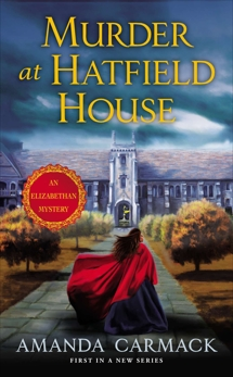 Murder at Hatfield House: An Elizabethan Mystery, Carmack, Amanda