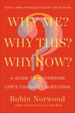 Why Me? Why This? Why Now?: A Guide to Answering Life's Toughest Questions, Norwood, Robin