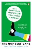 The Numbers Game: Why Everything You Know About Soccer Is Wrong, Anderson, Chris & Sally, David
