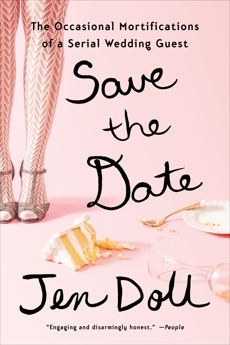 Save the Date: The Occasional Mortifications of a Serial Wedding Guest, Doll, Jen
