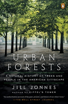 Urban Forests: A Natural History of Trees and People in the American Cityscape, Jonnes, Jill