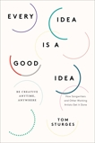Every Idea Is a Good Idea: Be Creative Anytime, Anywhere, Sturges, Tom