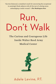 Run, Don't Walk: The Curious and Chaotic Life of a Physical Therapist Inside Walter Reed Army Med ical Center