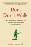 Run, Don't Walk: The Curious and Chaotic Life of a Physical Therapist Inside Walter Reed Army Med ical Center, Levine, Adele