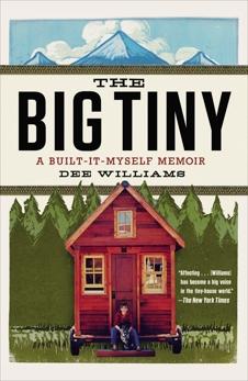 The Big Tiny: A Built-It-Myself Memoir, Williams, Dee