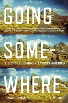 Going Somewhere: A Bicycle Journey Across America, Benson, Brian
