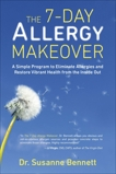 The 7-Day Allergy Makeover: A Simple Program to Eliminate Allergies and Restore Vibrant Health from the Insi de Out, Bennett, Susanne