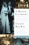 A World Elsewhere: An American Woman in Wartime Germany, MacRae, Sigrid