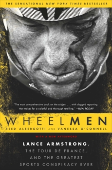 Wheelmen: Lance Armstrong, the Tour de France, and the Greatest Sports Conspiracy Ever, O'Connell, Vanessa & Albergotti, Reed