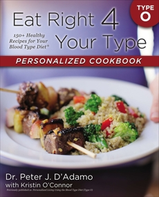 Eat Right 4 Your Type Personalized Cookbook Type O: 150+ Healthy Recipes For Your Blood Type Diet, D'Adamo, Peter J. & O'Connor, Kristin