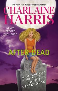 After Dead: What Came Next in the World of Sookie Stackhouse, Harris, Charlaine