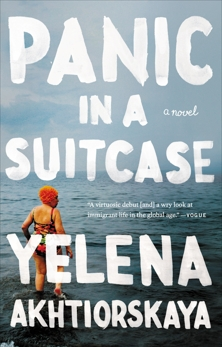 Panic in a Suitcase: A Novel, Akhtiorskaya, Yelena