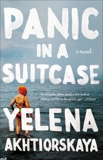 Panic in a Suitcase: A Novel, Akhtiorskaya, Yelena