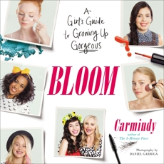Bloom: A Girl's Guide to Growing Up Gorgeous, Carmindy
