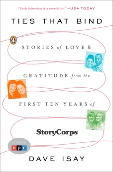 Ties That Bind: Stories of Love and Gratitude from the First Ten Years of StoryCorps, Isay, Dave