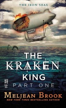 The Kraken King Part I: The Kraken King and the Scribbling Spinster, Brook, Meljean
