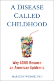 A Disease Called Childhood: Why ADHD Became an American Epidemic, Wedge, Marilyn