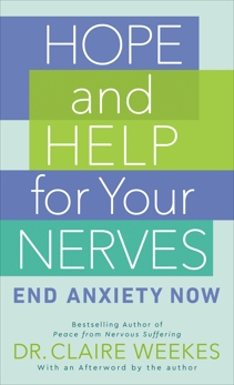 Hope and Help for Your Nerves: End Anxiety Now, Weekes, Claire