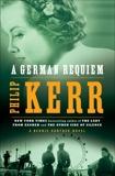 A German Requiem: A Bernie Gunther Novel, Kerr, Philip