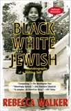 Black White and Jewish: Autobiography of a Shifting Self, Walker, Rebecca