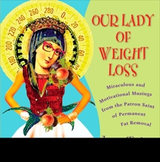 Our Lady of Weight Loss: Miraculous and Motivational Musings from the Patron Saint of Permanent Fat Removal, Taylor, Janice