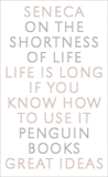 On the Shortness of Life: Life Is Long if You Know How to Use It, Seneca
