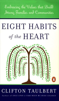 Eight Habits of the Heart: Embracing the Values that Build Strong Families and Communities, Taulbert, Clifton L.