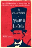 The Wit and Wisdom of Abraham Lincoln: An A-Z Compendium of Quotes from the Most Eloquent of American Presidents,