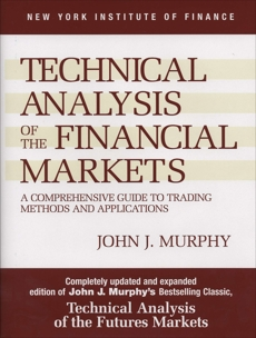 Technical Analysis of the Financial Markets: A Comprehensive Guide to Trading Methods and Applications, Murphy, John J.